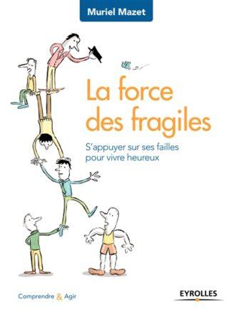 La force des fragiles : s'appuyer sur ses failles pour vivre heureux