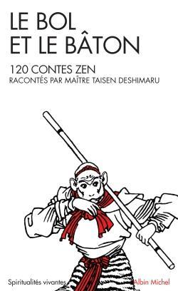Le bol et le bâton : 120 cent vingt contes zen