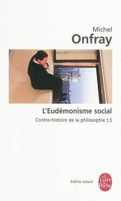 Contre-histoire de la philosophie Volume 5, L'eudémonisme social