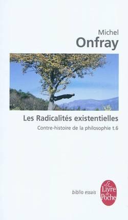 Contre-histoire de la philosophie Volume 6, Les radicalités existentielles