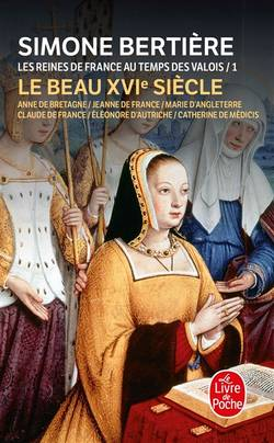 Les reines de France au temps des Valois Volume 1, Le beau XVIe siècle