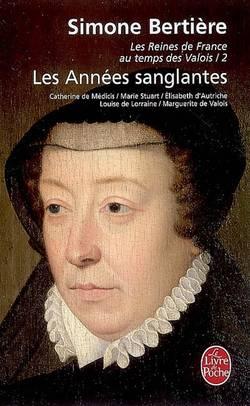 Les reines de France au temps des Valois Volume 2, Les années sanglantes : Catherine de Médicis, Marie Stuart, Elisabeth d'Autriche, Louise de Lorraine, Marguerite de Valois