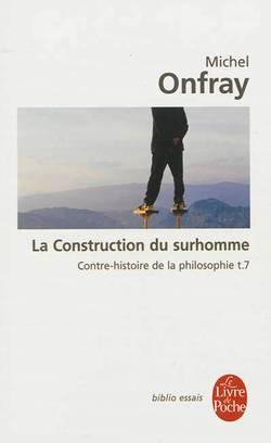Contre-histoire de la philosophie Volume 7, La construction du surhomme