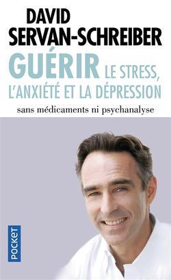 Guérir : le stress, l'anxiété et la dépression sans médicaments ni psychanalyse
