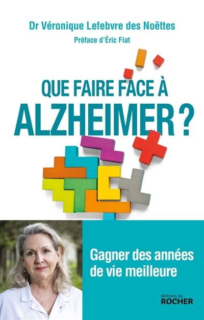 Que faire face à Alzheimer ? : gagner des années de vie meilleure