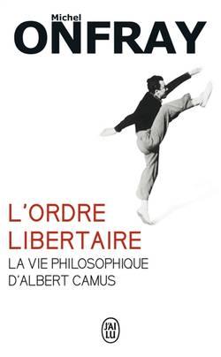 L'ordre libertaire : la vie philosophique d'Albert Camus
