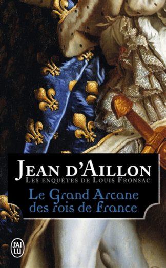 Les enquêtes de Louis Fronsac - Le grand arcane des rois de France : la vérité sur l'aiguille creuse