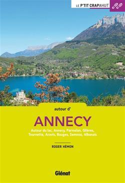 Autour d'Annecy : autour du lac, Annecy, Parmelan, Glières, Tournette, Aravis, Bauges, Semnoz, Albanais