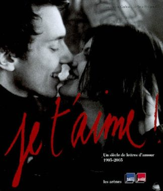 Je t'aime ! : un siècle de lettres d'amour, 1905-2005