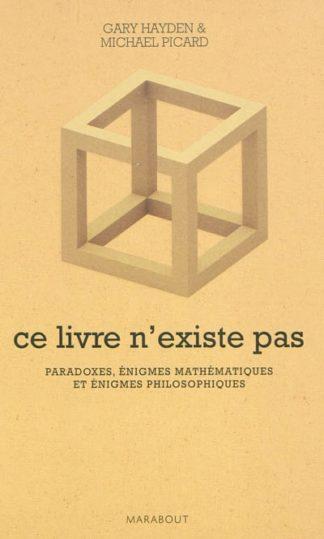 Ce livre n'existe pas : paradoxes, énigmes mathématiques et énigmes philosophiques