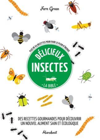 Délicieux insectes : la bible : plus de 65 recettes pour faire le plein d'énergie