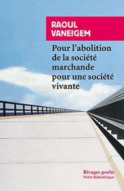 Pour l'abolition de la société marchande, pour une société vivante