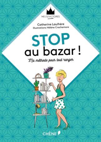Stop au bazar ! : ma méthode pour tout ranger