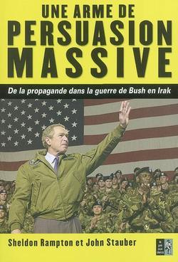 Une arme de persuasion massive : de la propagande dans la guerre de Bush en Irak