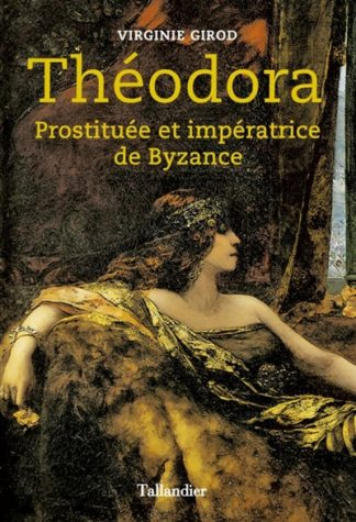 Théodora : prostituée et impératrice de Byzance
