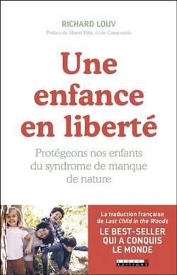 Une enfance en liberté : protégeons nos enfants du syndrome de manque de nature